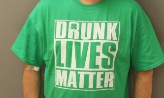 "Man In ""Drunk Lives Matter"" Shirt Arrested For DUI"